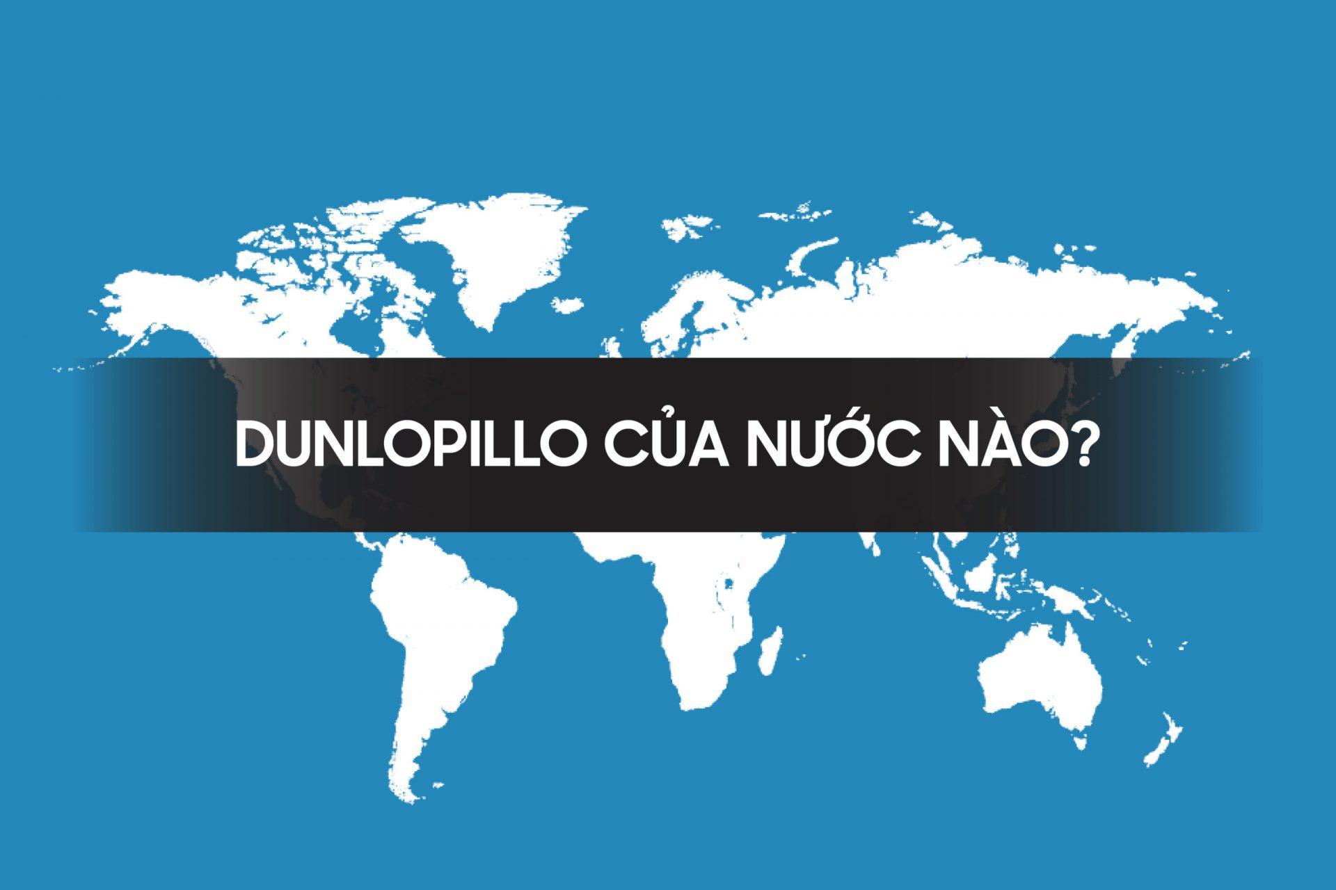 Thương hiệu nệm Dunlopillo của nước nào?