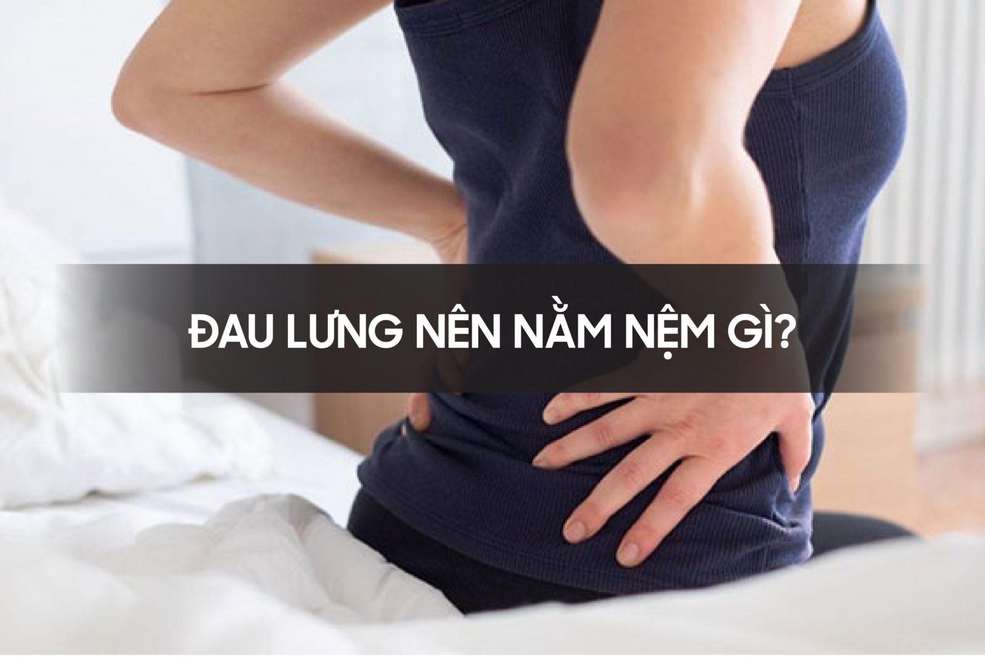 Đau lưng nên nằm nệm gì?