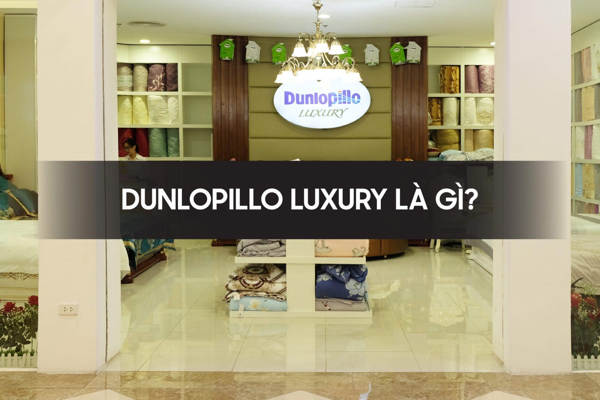 Dunlopillo Luxury là gì?